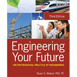 Engineering Your Future: The Professional Practice of Engineering, Third Edition