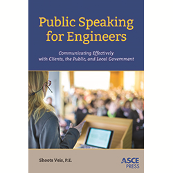 Public Speaking for Engineers: Communicating Effectively with Clients, the Public, and Local Government