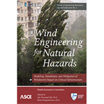 Wind Engineering for Natural Hazards: Modeling, Simulation, and Mitigation of Windstorm Impact on Critical Infrastructure