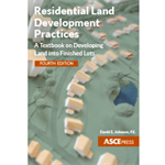 Residential Land Development Practices: A Textbook on Developing Land into Finished Lots, Fourth Edition